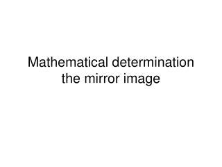 Mathematical determination the mirror image
