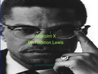 Malcolm X  By:Tolomon Lewis google/imgres?q=malcolm+x
