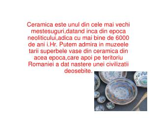 Producerea ceramicii are mai multe etape: Extragerea pamantului (lutul) din dealuri