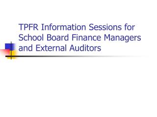 TPFR Information Sessions for School Board Finance Managers and External Auditors