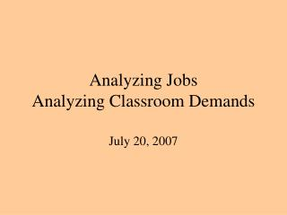 Analyzing Jobs Analyzing Classroom Demands