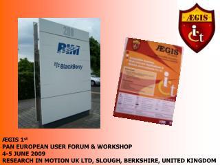 ÆGIS  1 st PAN EUROPEAN USER FORUM & WORKSHOP 4-5 JUNE 2009