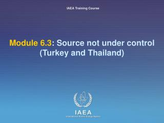 Module 6.3 : Source not under control (Turkey and Thailand)