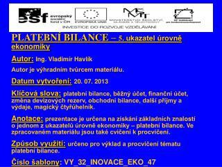 PLATEBNÍ BILANCE –  5.  ukazatel úrovně ekonomiky Autor: Ing.  Vladimír Havlík