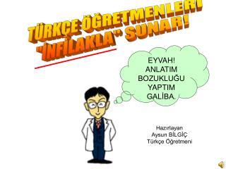 """TÜRKÇE ÖĞRETMENLERİ """"İNFİLAKLA"""" SUNAR!"""
