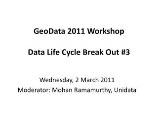GeoData  2011 Workshop Data Life Cycle Break Out #3