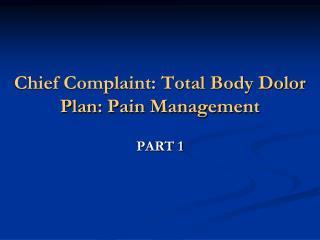 Chief Complaint: Total Body Dolor  Plan: Pain Management