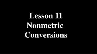 Lesson 11 Nonmetric  Conversions