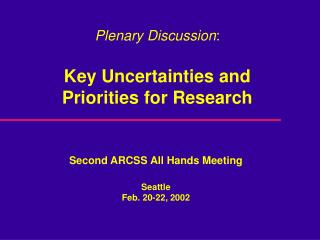 Plenary Discussion : Key Uncertainties and Priorities for Research