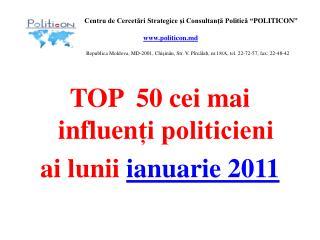 TOP  50 cei mai  influen ți politicieni  ai lunii ianuarie 201 1