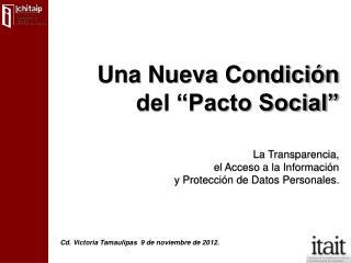 """Una Nueva Condición  del """"Pacto Social"""" La Transparencia,  el Acceso a la Información"""