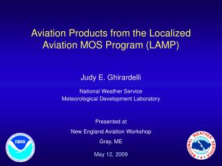 Aviation Products from the Localized Aviation MOS Program LAMP  Judy E. Ghirardelli National Weather Service Meteorologi
