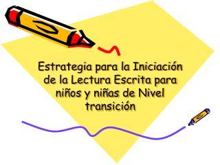 Estrategia para la Iniciación de la Lectura Escrita para niños y niñas de Nivel transición