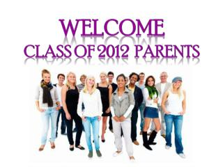 welcome Class  of 2012   parents