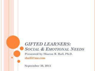 GIFTED LEARNERS: Social & Emotional Needs