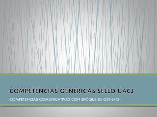 COMPETENCIAS GENÉRICAS SELLO UACJ