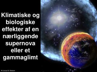 Klimatiske og biologiske effekter af en nærliggende supernova eller et gammaglimt