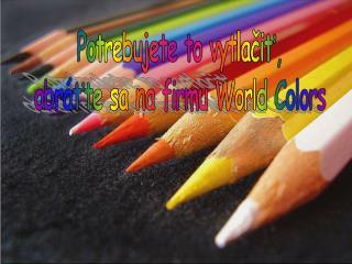 Potrebujete to vytlačiť, obráťte sa na firmu World Colors