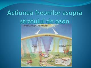Actiunea freonilor asupra stratului de ozon