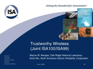 Trustworthy Wireless (Joint ISA100/ISA99)