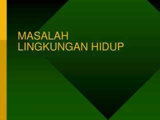 MASALAH LINGKUNGAN HIDUP