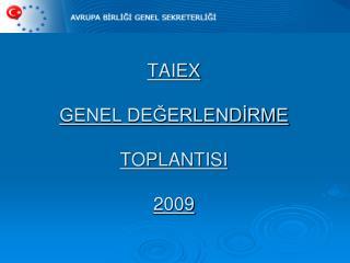 TAIEX  GENEL DEĞERLENDİRME TOPLANTISI 2009