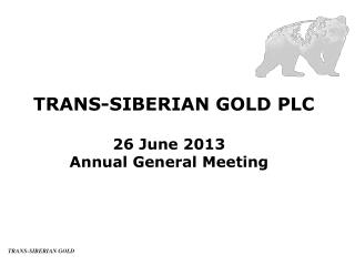 TRANS-SIBERIAN GOLD PLC