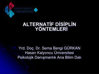 ALTERNATİF DİSİPLİN YÖNTEMLERİ Yrd. Doç. Dr. Sema Bengi GÜRKAN Hasan Kalyoncu Üniversitesi
