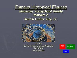 Famous Historical Figures Mohandas Karamchand Gandhi  Malcolm X Martin Luther King Jr.