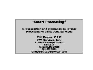 Smart Processing   A Presentation and Discussion on Further Processing of USDA Donated Foods  Cliff Meyers, C.P.M CVS S