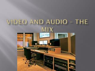 Video and Audio � the mix