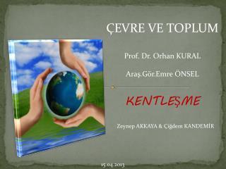 ÇEVRE VE TOPLUM Prof. Dr. Orhan KURAL  Araş.Gör.Emre ÖNSEL KENTLEŞME