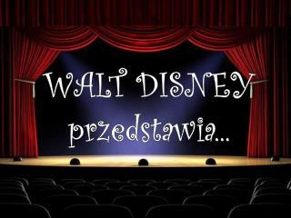 WALT DISNEY przedstawia...