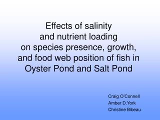 Effects of salinity  and nutrient loading  on species presence, growth, and food web position of fish in Oyster Pond and