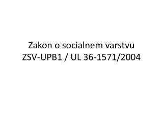 Zakon o socialnem varstvu ZSV-UPB1 / UL 36-1571/2004