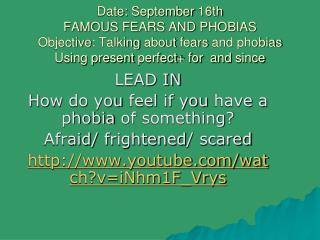 LEAD IN How  do  you feel if you have  a  phobia  of  something ? Afraid /  frightened /  scared