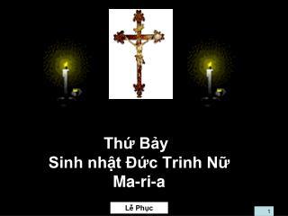Thứ Bảy  Sinh nhật Ðức Trinh Nữ  Ma-ri-a