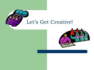 Let�s Get Creative!