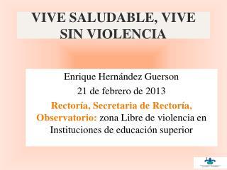 VIVE SALUDABLE, VIVE SIN VIOLENCIA