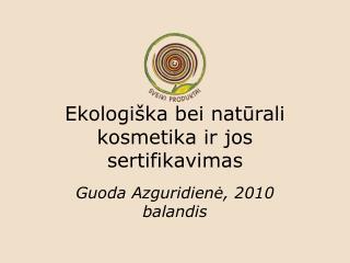 Ekologi ška bei natūrali kosmetika ir jos sertifikavimas