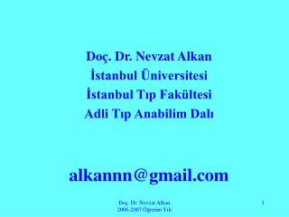 Doç. Dr. Nevzat Alkan İstanbul Üniversitesi İstanbul Tıp Fakültesi Adli Tıp Anabilim Dalı