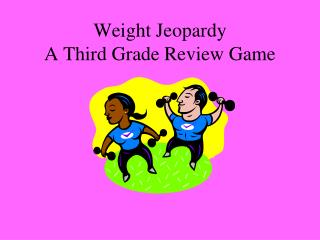 Weight Jeopardy A Third Grade Review Game