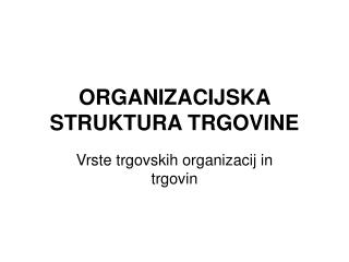 ORGANIZACIJSKA STRUKTURA TRGOVINE
