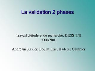 La validation 2 phases