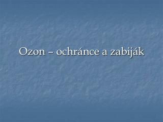 Ozon – ochránce a zabiják