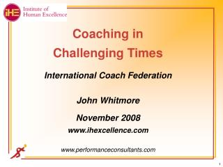 Coaching in  Challenging Times International Coach Federation John Whitmore November 2008