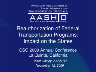 Reauthorization of Federal Transportation Programs:  Impact on the States   CSG 2009 Annual Conference La Quinta, Califo
