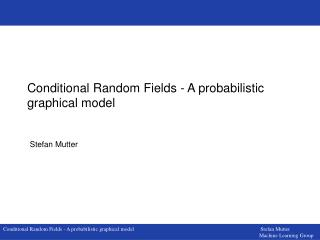 Conditional Random Fields - A probabilistic graphical model