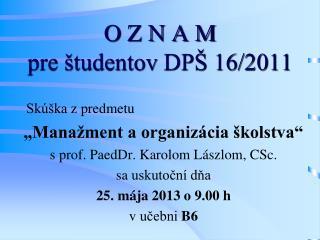 O Z N A M  pre študentov  DPŠ 16/2011