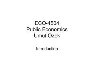 ECO-4504 Public Economics Umut Ozek
